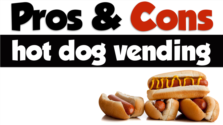 pros and cons of hot dog vending